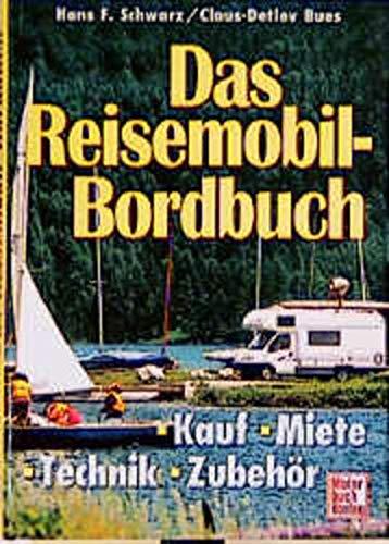 Das Reisemobil-Bordbuch: Kauf - Miete - Technik - Zubehör