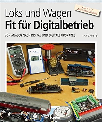 Modellbahnbau: Loks und Wagen - Fit für den Digitalbetrieb. Leicht verständliches Grundwissen, praktische Tipps und Tricks.: Von analog nach digital und digitale Upgrades
